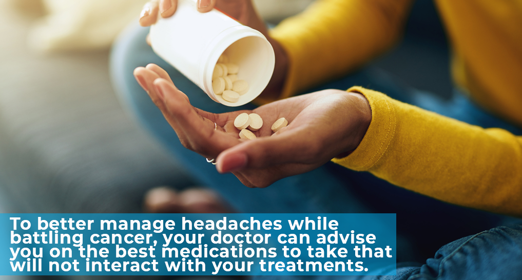 "someone taking prescription medicine - ""To better manage headaches while battling cancer, your doctor can advise you on the best medications to take that will not interact with your treatments."