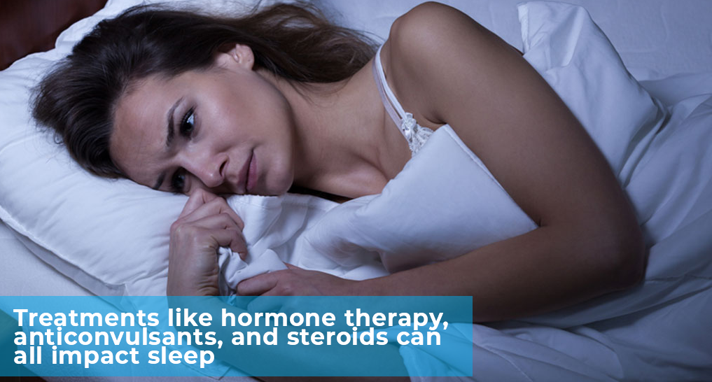 "someone lying awake - ""Treatments like hormone therapy, anticonvulsants, and steroids can all impact sleep."""